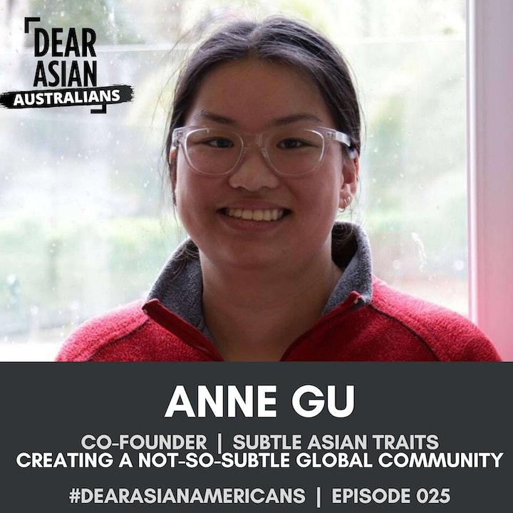 025 // Anne Gu // Co-Founder - Asian Subtle Traits // Creating a Not-So-Subtle Global Community
