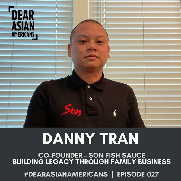 027 // Danny Tran // Co-Founder - Son Fish Sauce // Building Legacy Through Family Business