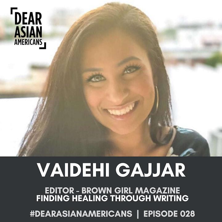 028 // Vaidehi Gajjar // Editor of Health and Human Rights - Brown Girl Magazine // Finding Healing Through Writing