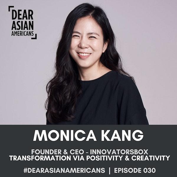 030 // Monica Kang // Founder & CEO - InnovatorsBox // Transformation Through Positivity and Creativity