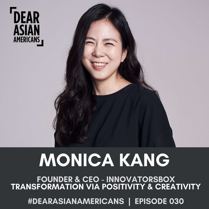 030 // Monica Kang // Founder & CEO - InnovatorsBox // Transformation Through Positivity and Creativity