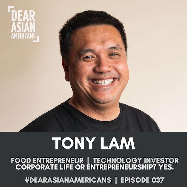 037 // Tony Lam // Food Entrepreneur + Technology Investor // Corporate Life or Entrepreneurship? Yes.