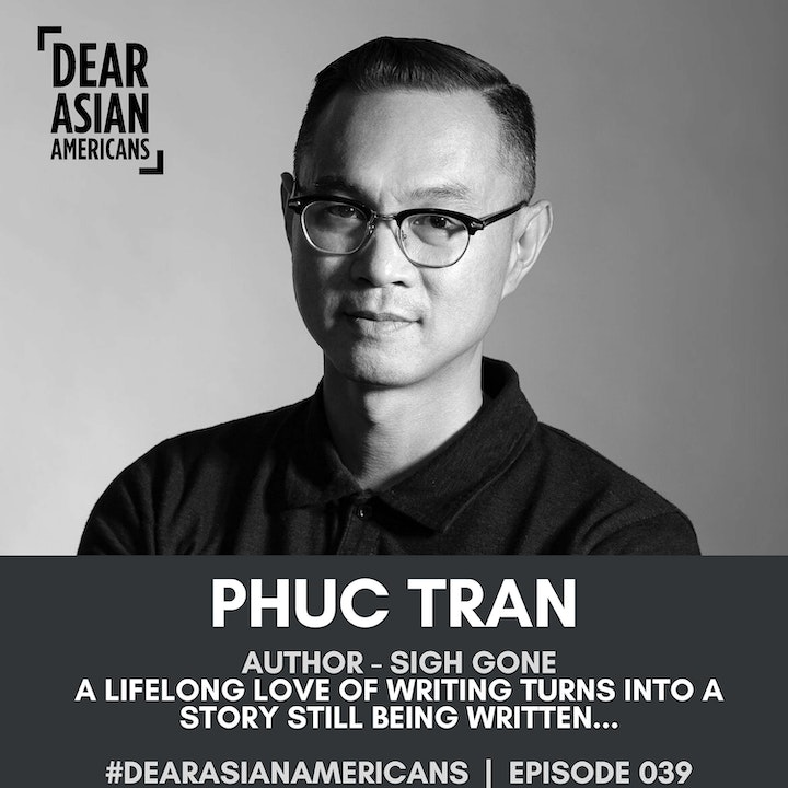 039 // Phuc Tran // Bestselling Author - Sigh, Gone // A Lifelong Love of Writing Turns Into a Story Still Being Written...