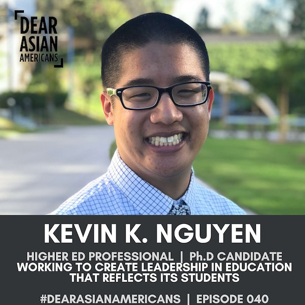 040 // Kevin K. Nguyen // Higher Education Professional and Ph.D Candidate // Working to Create Leadership in Education That Reflects Its Students