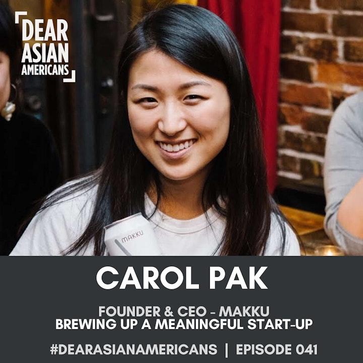 041 // Carol Pak // Founder & CEO - Makku // Brewing Up A Meaningful Startup
