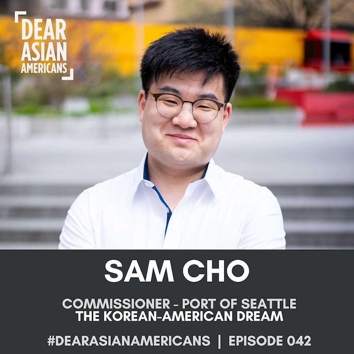 042 // Sam Cho // Commissioner - Port of Seattle // The Korean-American Dream