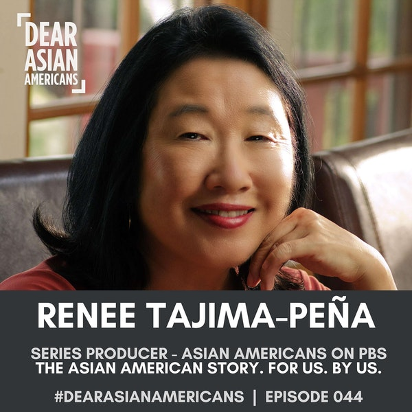 044 // Renee Tajima-Peña // Series Producer - Asian Americans on PBS // The Asian American Story. For us. By us.
