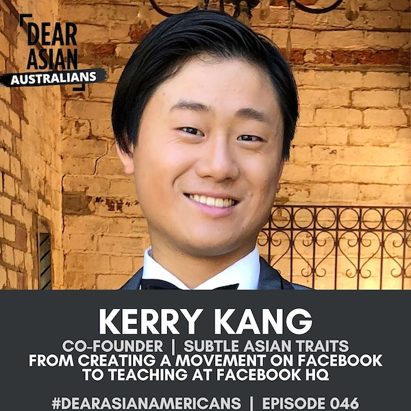 046 // Kerry Kang // Co-Founder - Subtle Asian Traits // From Creating a Movement on Facebook to Teaching at Facebook HQ