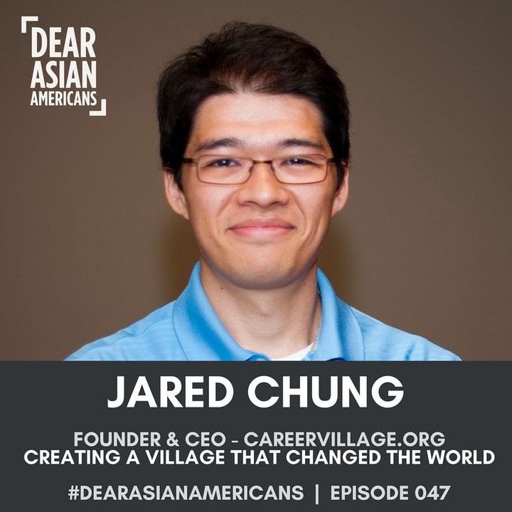 047 // Jared Chung // Founder & Executive Director - CareerVillage.org // Creating a Village That Changed The World