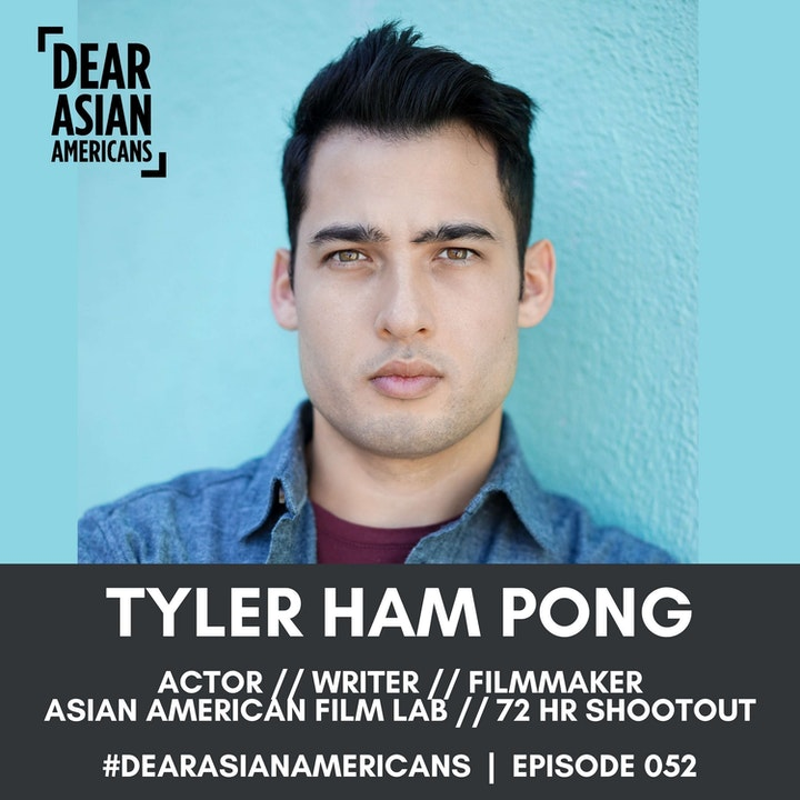 052 // Tyler Ham Pong // Actor, Writer, Filmmaker // Asian American Film Lab 72 Hour Shootout