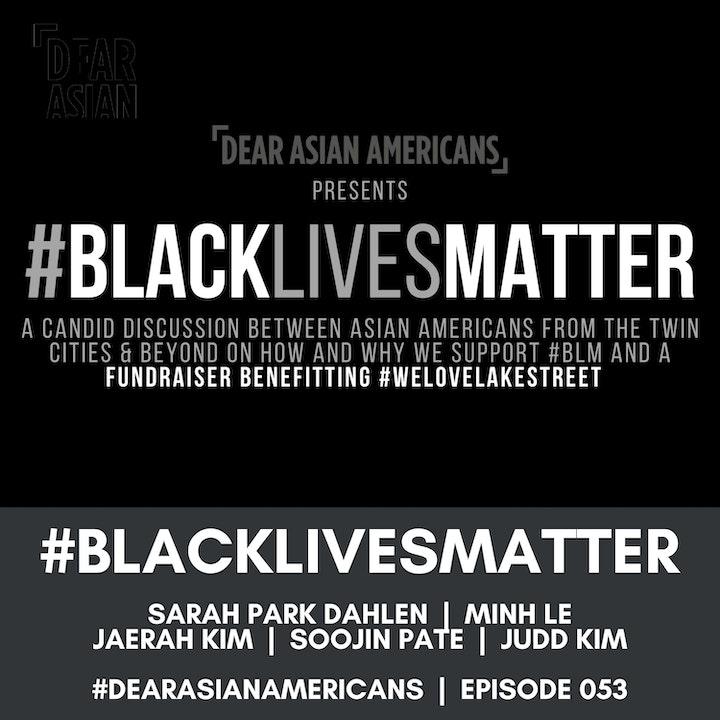 053 // Dear Asian Americans, Black Lives Matter