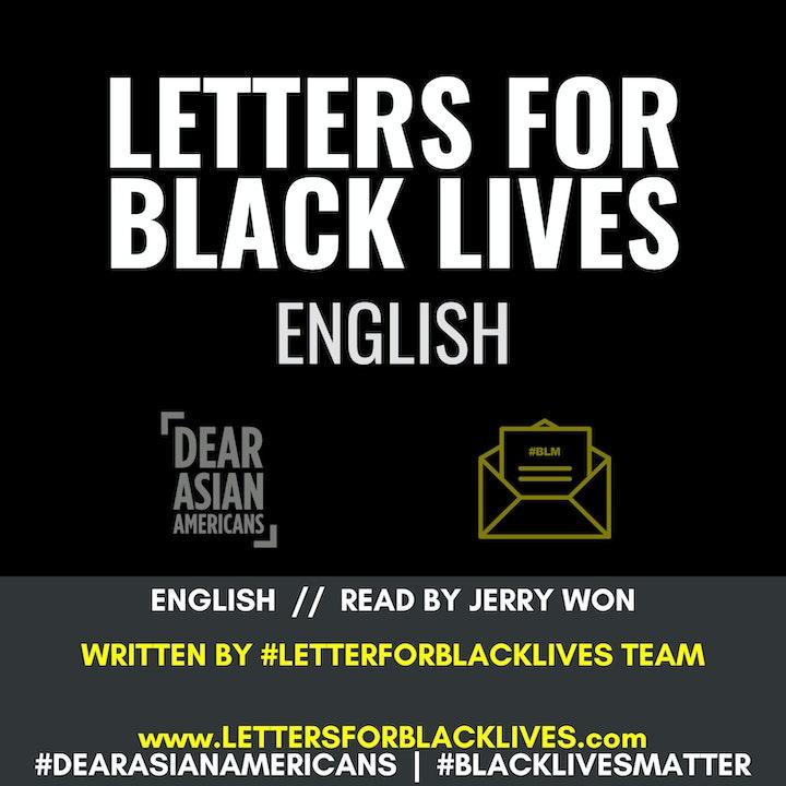 #LettersForBlackLives - English  //  Read by Jerry Won  //  #BlackLivesMatter