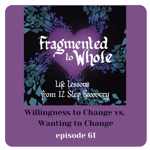 Willingness to Change vs Wanting  to Change | Episode 61