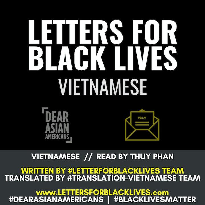 #LettersForBlackLives - Vietnamese  //  Read by Thuy Phan  //  #BlackLivesMatter