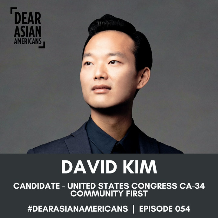 Episode image for 054 // David Kim // Candidate - United States Congress CA-34 // Community First - Financial Freedom, Love, and Justice For All