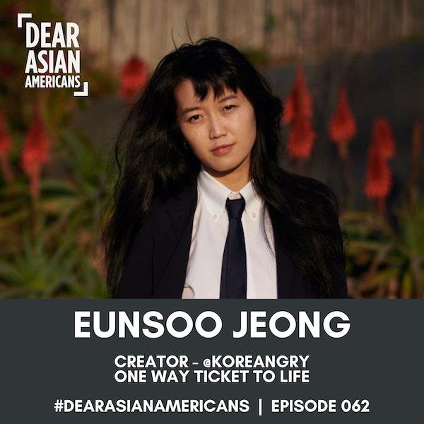 062 // Eunsoo Jeong // Artist + Creator - @Koreangry // One Way Ticket To Life