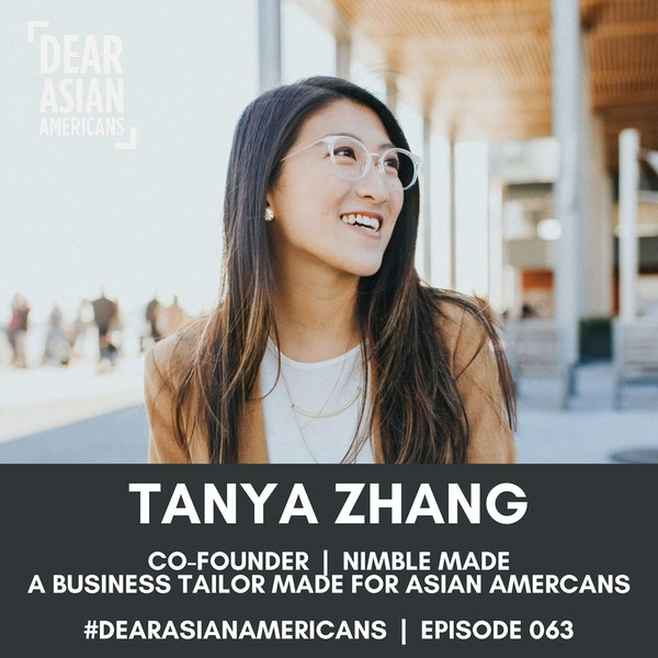 063 // Tanya Zhang // Co-Founder - Nimble Made // A Business Tailor Made for Asian Americans