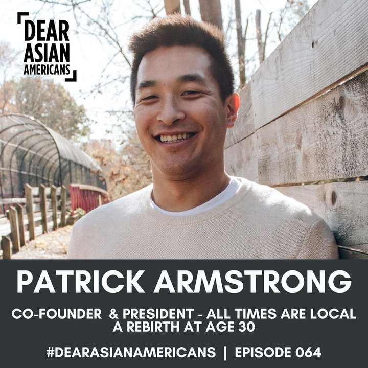 064 // Patrick Armstrong // Co-Founder & President - All Times Are Local Foundation // A Rebirth At Age 30