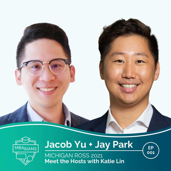 001 // Meet the Hosts with Special Host Katie Lin // Jacob Yu + Jay Park - Michigan Ross 2021