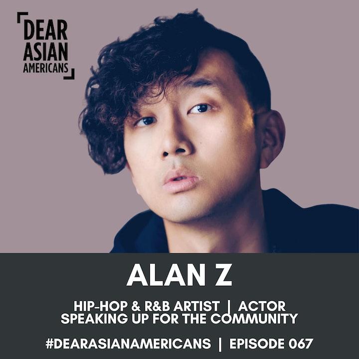 067 // Alan Z // Hip-Hop & R&B Artist + Actor // Speaking Up For The Community
