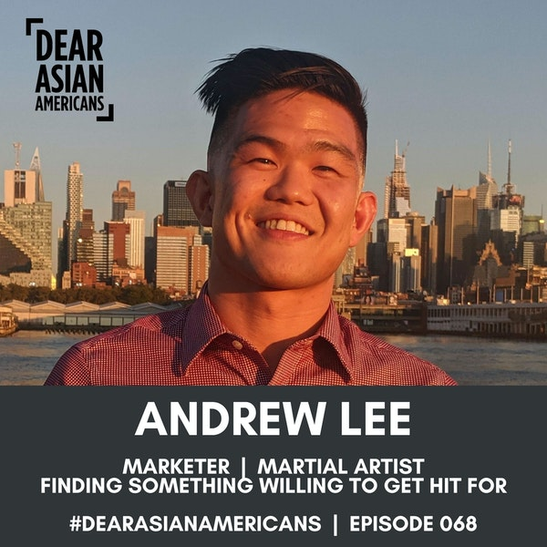 068 // Andrew Lee // Marketer + Martial Artist // Finding Something You're Willing To Get Hit For