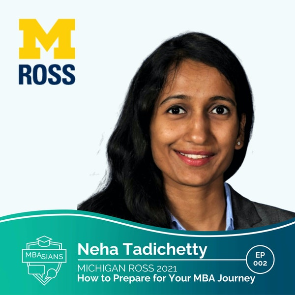 002 // How to Prepare for Your MBA Journey // Neha Tadichetty - Michigan Ross 2021