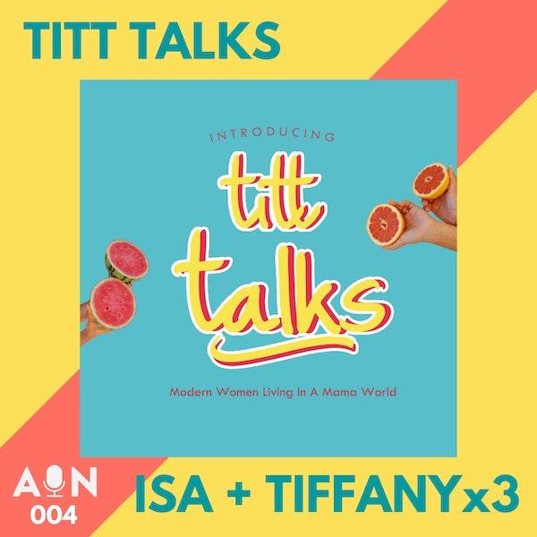 004 // TITT Talks with Tiffany, Isa, Tiffany, and Tiffany // Los Angeles, CA