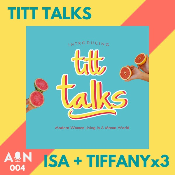 004 // TITT Talks with Tiffany, Isa, Tiffany, and Tiffany // Los Angeles, CA