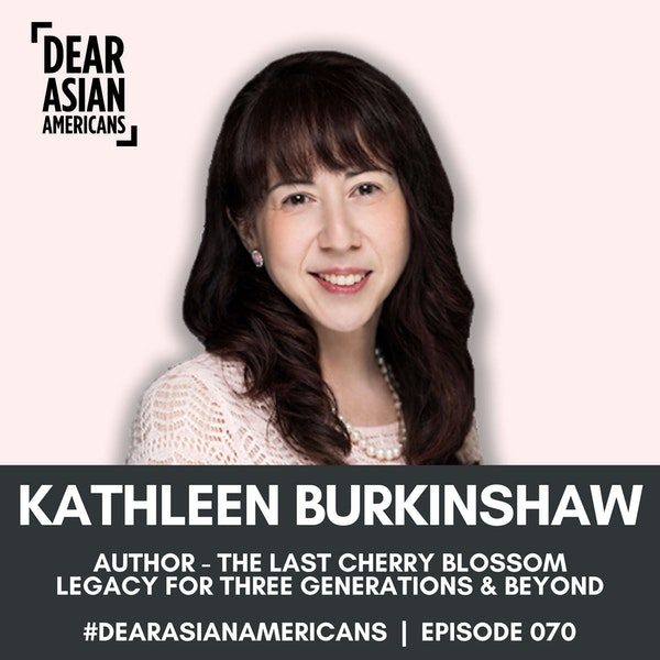 070 // Kathleen Burkinshaw // Author - The Last Cherry Blossom // Legacy for Three Generations and Beyond
