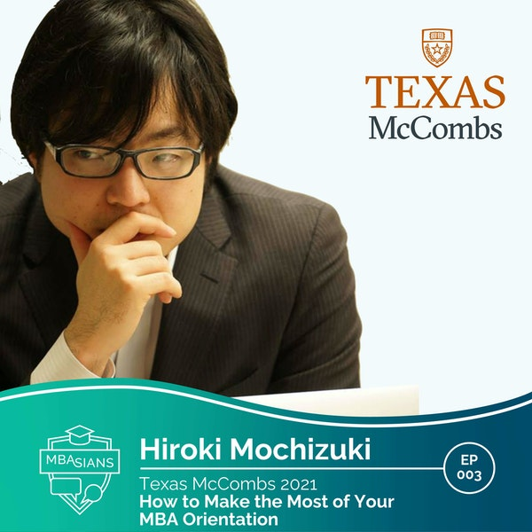 003 // How to Make the Most of Your MBA Orientation // Hiroki Mochizuki - Texas McCombs 2021