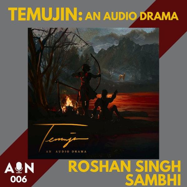 006 // Temujin: An Audio Drama with Roshan Singh Sambhi // Singapore