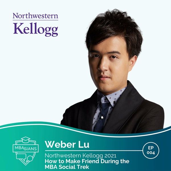 004 // How to Make Friends During MBA Social Treks // Weber Lu - Northwestern Kellogg 2021