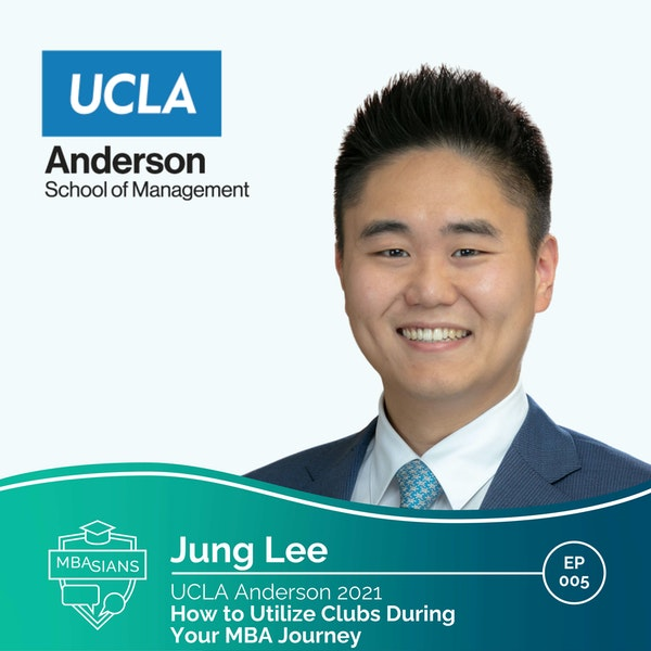005 // How to Utilize Clubs During Your MBA Journey // Jung Lee - UCLA Anderson 2021