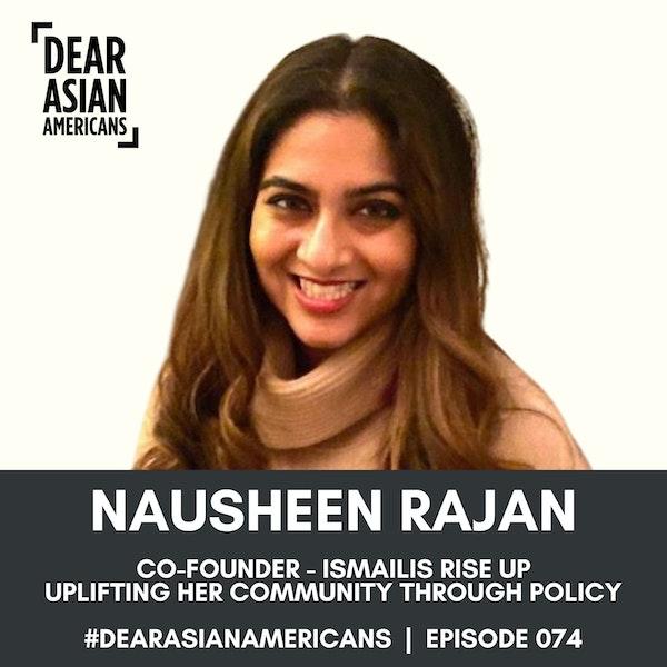 074 // Nausheen Rajan // Co-Founder - Ismailis Rise Up // Uplifting Her Community Through Policy