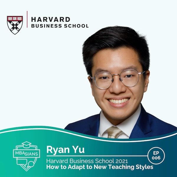 006 // How to Adapt to New Teaching Styles  // Ryan Yu - Harvard Business School 2021