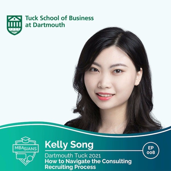 008 // How to Navigate the Consulting Recruiting Process  // Kelly Song  - Dartmouth Tuck 2021
