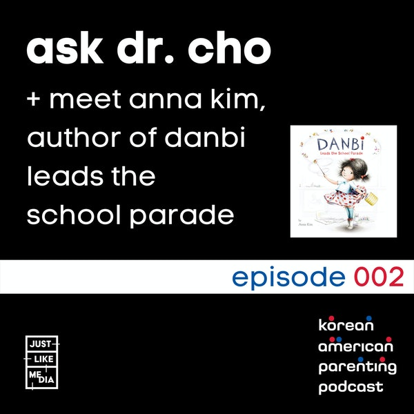 002 // Ask Dr. Cho // Meet Anna Kim, Author of Danbi Leads the School Parade