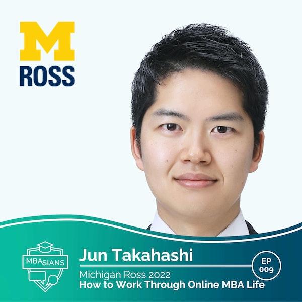 009 // How to Work Through Online MBA Life  // Jun Takahashi - Michigan Ross 2022