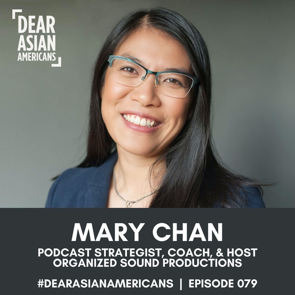 079 // Mary Chan // Podcast Strategist, Coach, and Host - Organized Sound Productions // Finding Her Voice