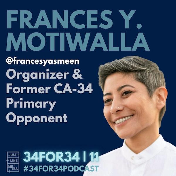 11 // Frances Yasmeen Motiwalla // Political Organizer + Former CA-34 Primary Opponent