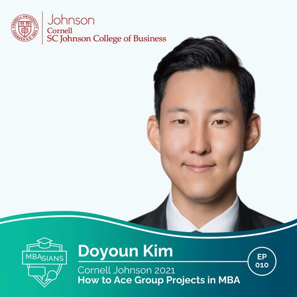 010 // How to Ace Group Projects in MBA  // Doyoun Kim - Cornell Johnson 2021