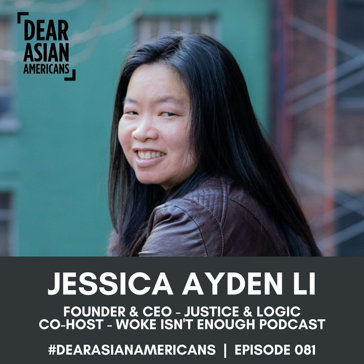 081 // Jessica Ayden Li // Founder & CEO - Justice and Logic // Co-Host Woke Isn't Enough by Healing Equity United