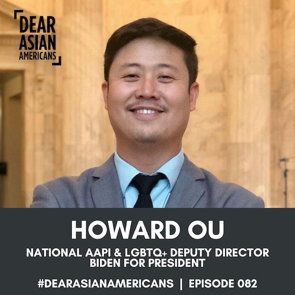082 // Howard Ou // National AAPI & LGBTQ+ Engagement Deputy Director - Biden for President
