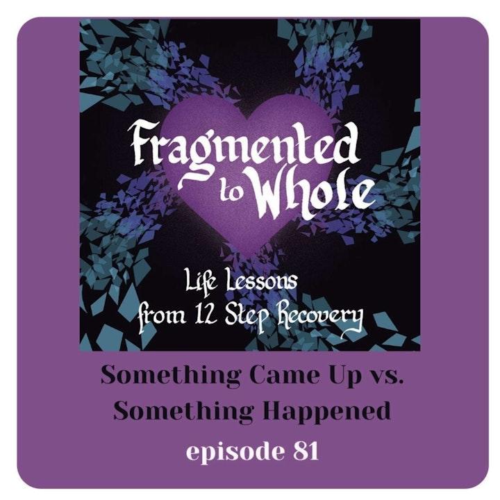 Something Came Up vs. Something Happened | Episode 81