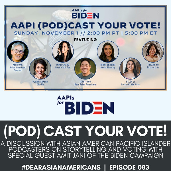 083 // AAPI (POD) CAST YOUR VOTE! // An AAPIs for Biden Event featuring Asian American Pacific Islander Podcasters