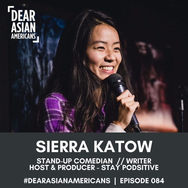 084 // Sierra Katow // Stand-Up Comedian + Writer + Host of Stay Podsitive
