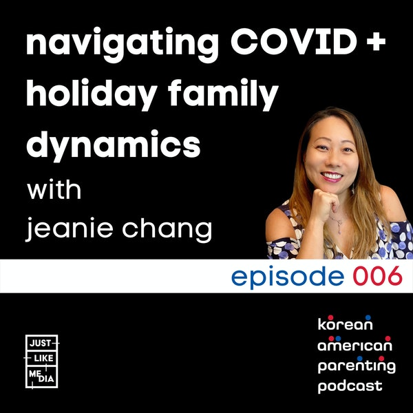 006 // Navigating COVID + Family Holiday Dynamics with Jeanie Chang