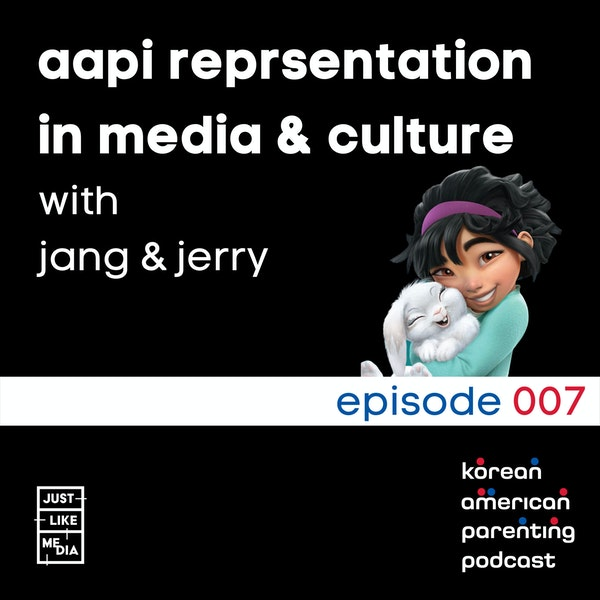 007 // AAPI Representation in Media & Culture with Jang & Jerry