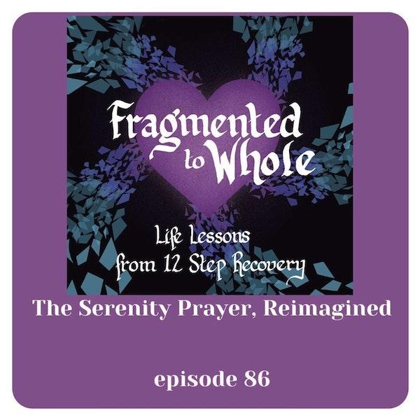 The Serenity Prayer, Reimagined   Episode 86