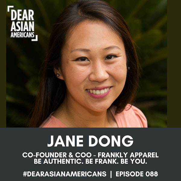 088 // Jane Dong // Co-Founder & COO - Frankly Apparel // Be Authentic. Be Frank. Be You.